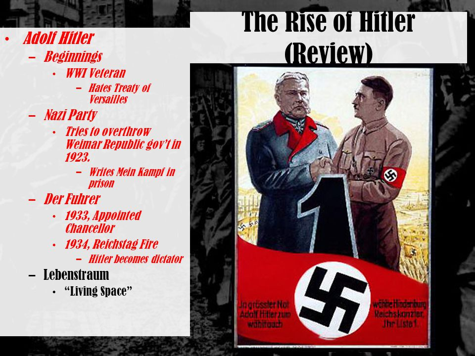 The Rise of Hitler (Review) Adolf Hitler –Beginnings WWI Veteran –Hates Treaty of Versailles –Nazi Party Tries to overthrow Weimar Republic gov't in 1923.