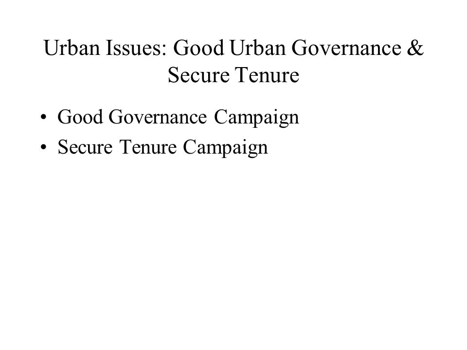 Urban Issues: Good Urban Governance & Secure Tenure Good Governance Campaign Secure Tenure Campaign