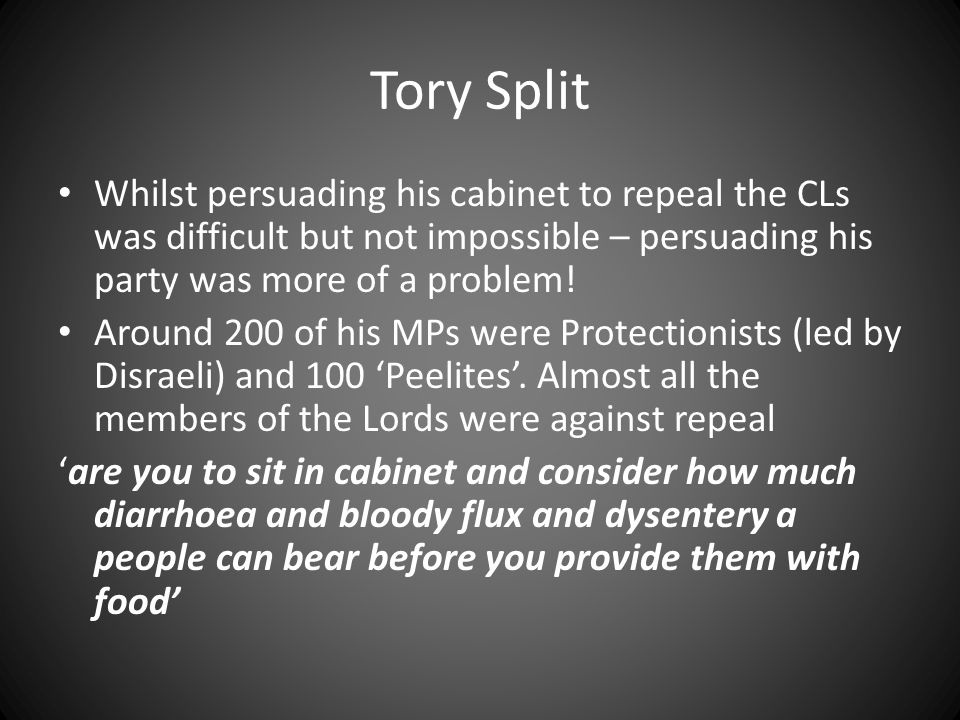 Tory Split Whilst persuading his cabinet to repeal the CLs was difficult but not impossible – persuading his party was more of a problem.