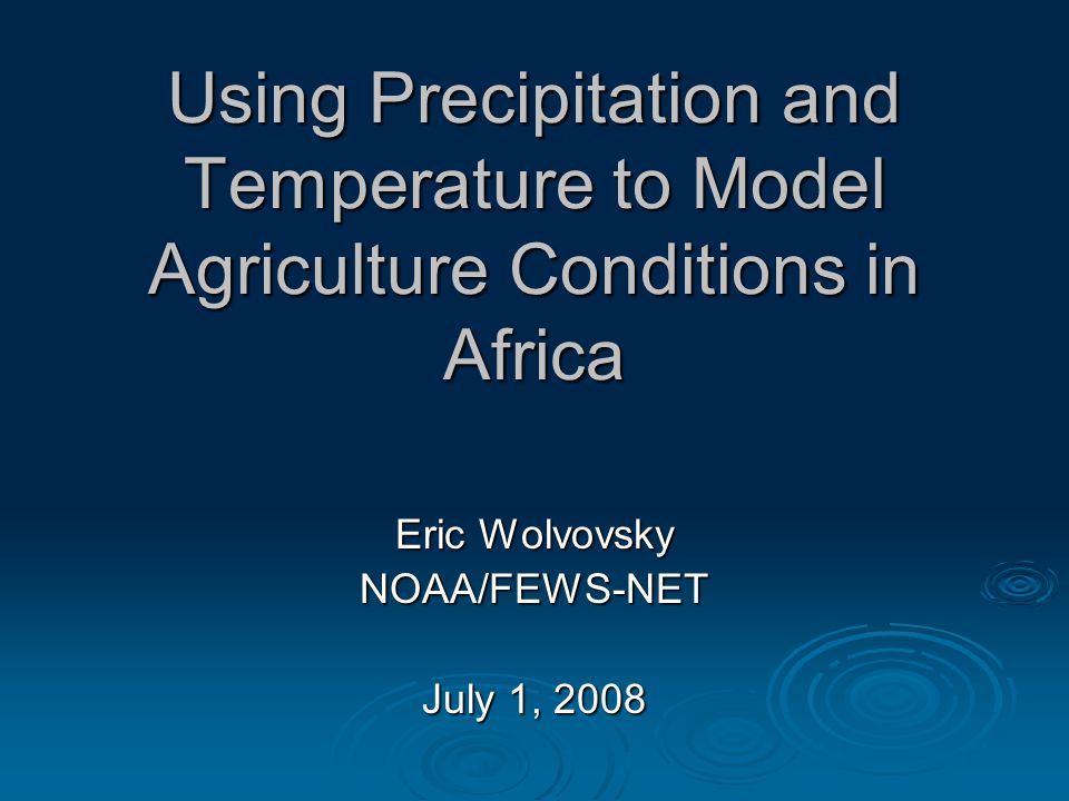 Using Precipitation and Temperature to Model Agriculture Conditions in Africa Eric Wolvovsky NOAA/FEWS-NET July 1, 2008