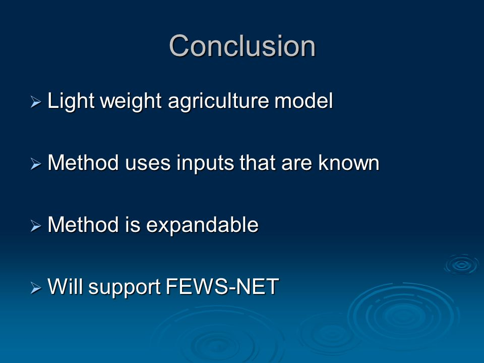 Conclusion  Light weight agriculture model  Method uses inputs that are known  Method is expandable  Will support FEWS-NET