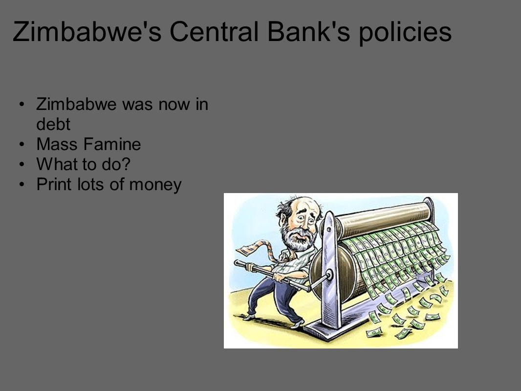 Zimbabwe s Central Bank s policies Zimbabwe was now in debt Mass Famine What to do.