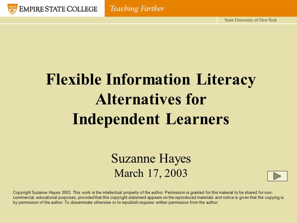 Flexible Information Literacy Alternatives for Independent Learners Suzanne Hayes March 17, 2003 Copyright Suzanne Hayes 2003.