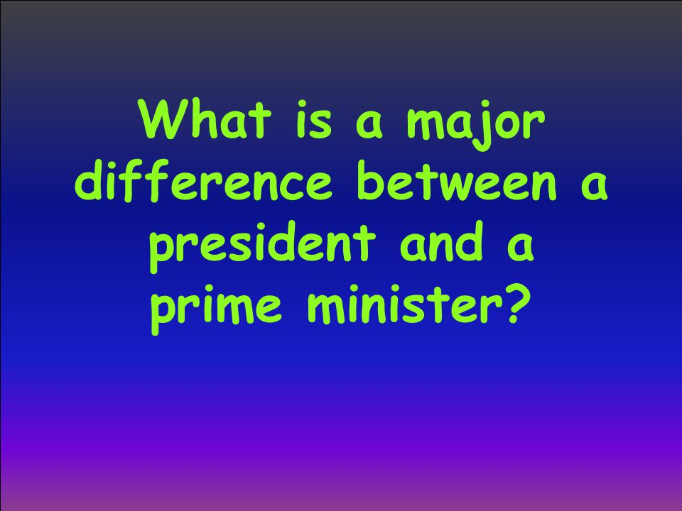 What is a major difference between a president and a prime minister
