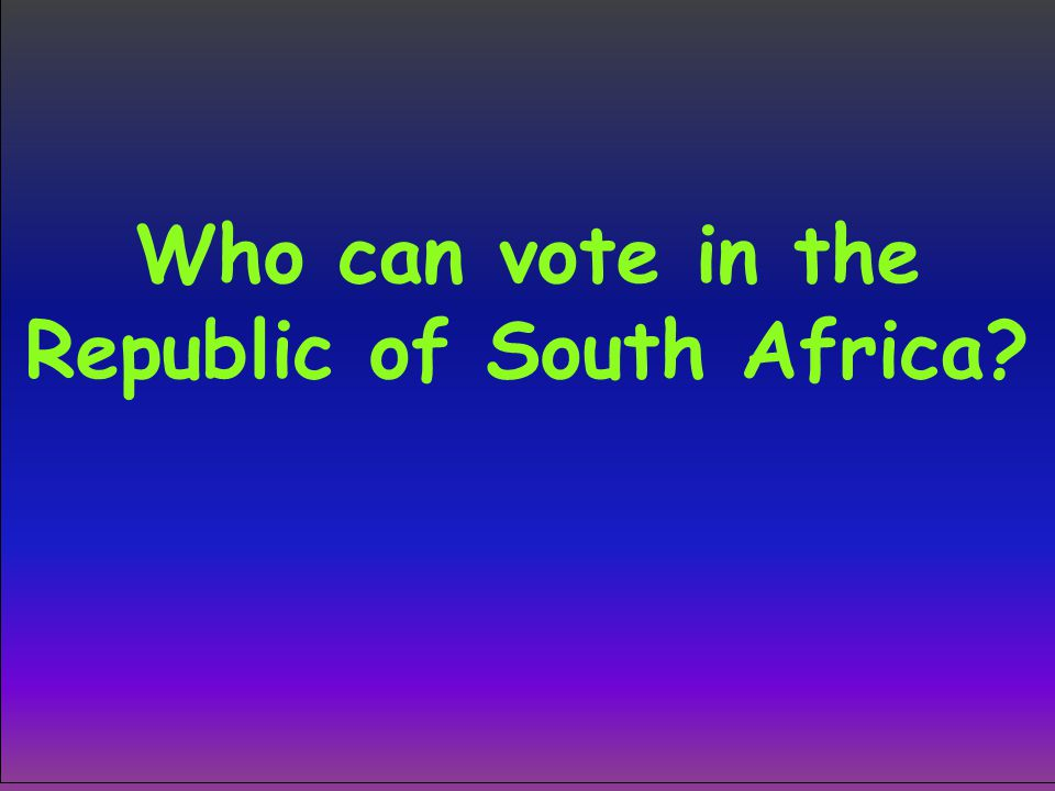 Who can vote in the Republic of South Africa