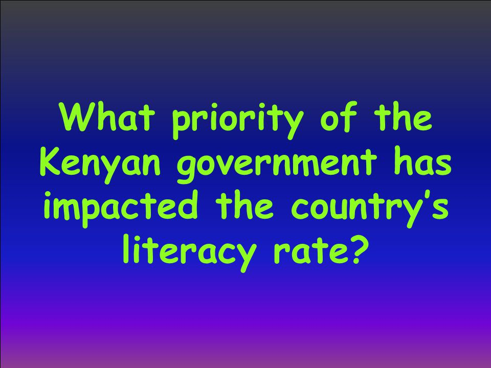 What priority of the Kenyan government has impacted the country's literacy rate