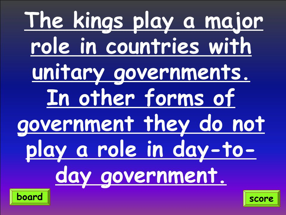 The kings play a major role in countries with unitary governments.