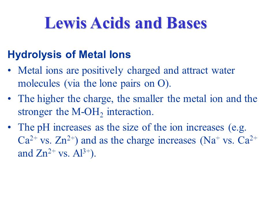 Hydrolysis of Metal Ions Metal ions are positively charged and attract water molecules (via the lone pairs on O).