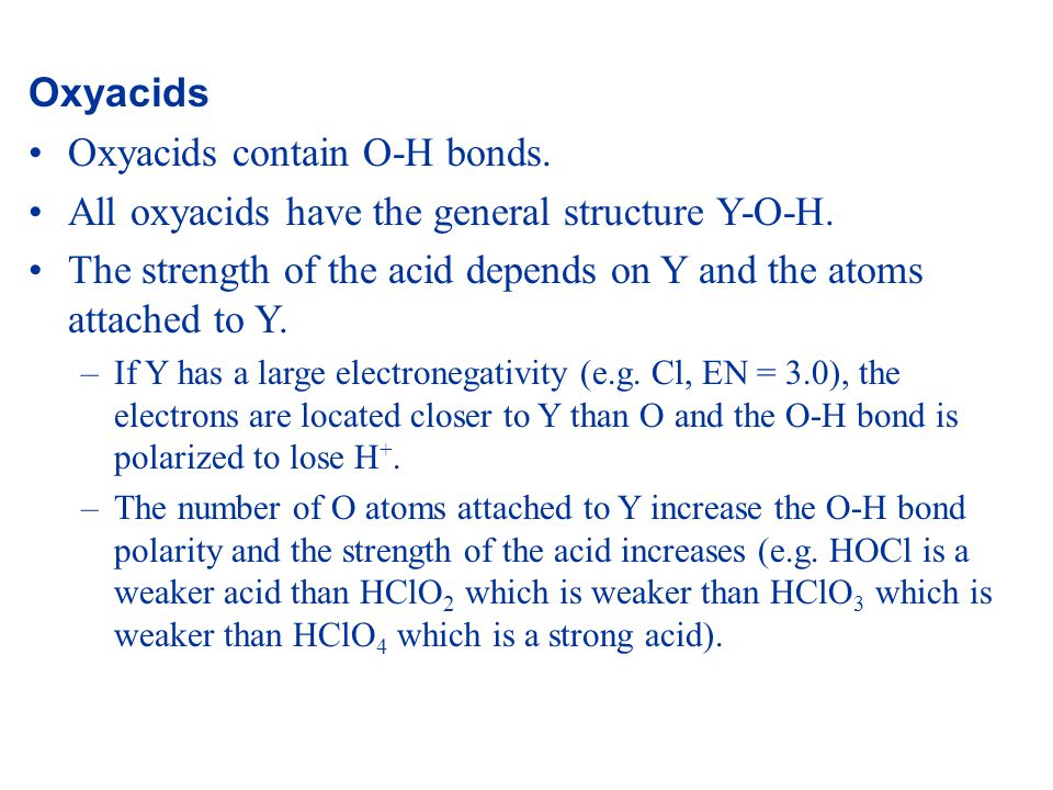 Oxyacids Oxyacids contain O-H bonds. All oxyacids have the general structure Y-O-H.