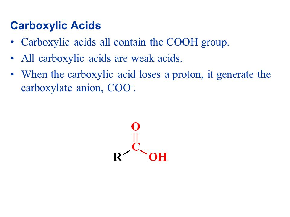 Carboxylic Acids Carboxylic acids all contain the COOH group.
