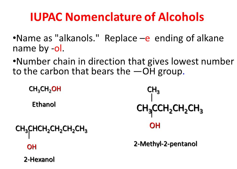 IUPAC Nomenclature of Alcohols Name as alkanols. Replace –e ending of alkane name by -ol.
