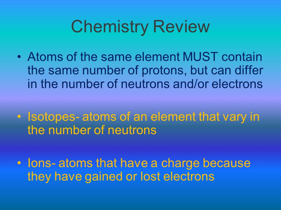 Chemistry Review Atomic Number- unique to the atoms of each element –Atomic number = # of protons in the nucleus Atomic mass- average of all isotopes for a given element –Mass # = # of protons + # of neutrons