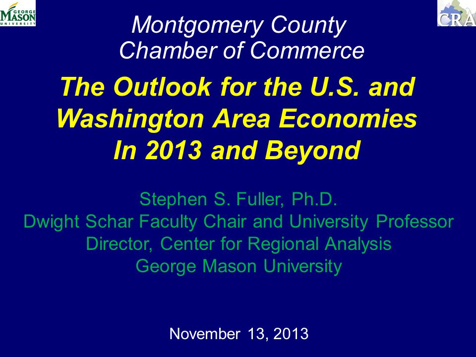 Montgomery County Chamber of Commerce November 13, 2013 The Outlook for the U.S.