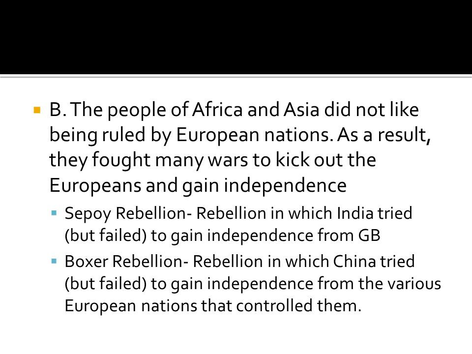  B. The people of Africa and Asia did not like being ruled by European nations.