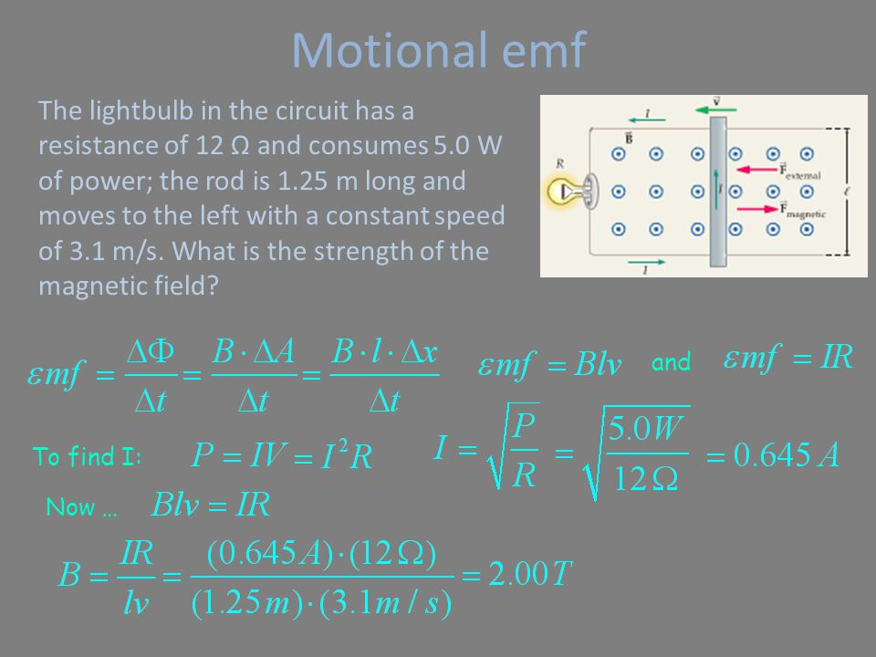 Motional emf The lightbulb in the circuit has a resistance of 12 Ω and consumes 5.0 W of power; the rod is 1.25 m long and moves to the left with a constant speed of 3.1 m/s.