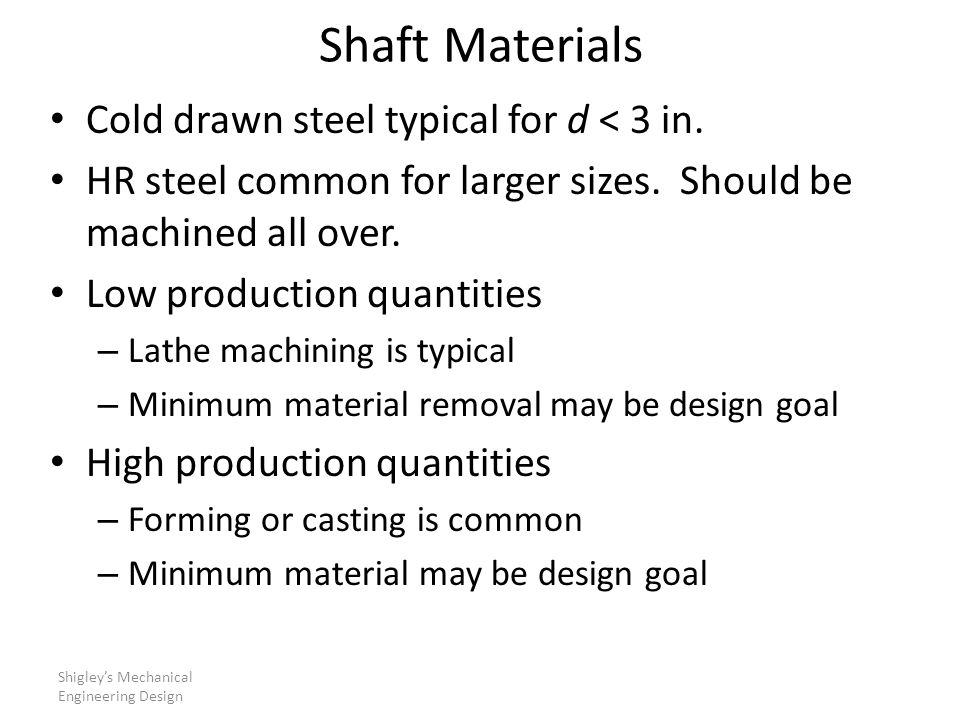 Shaft Materials Cold drawn steel typical for d < 3 in.