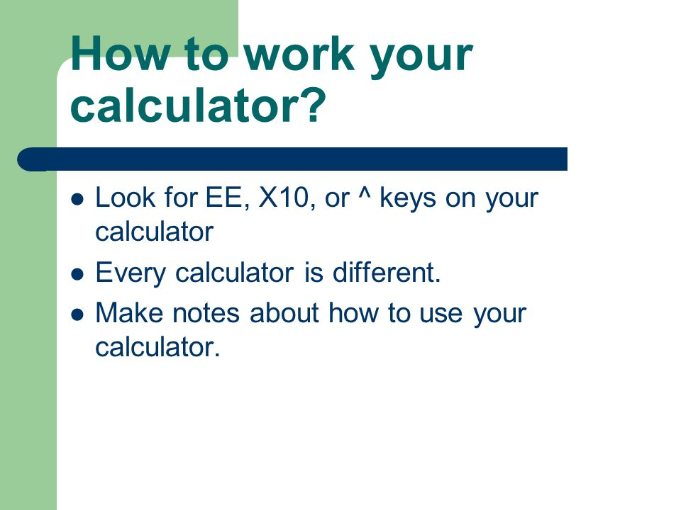 How to work your calculator.