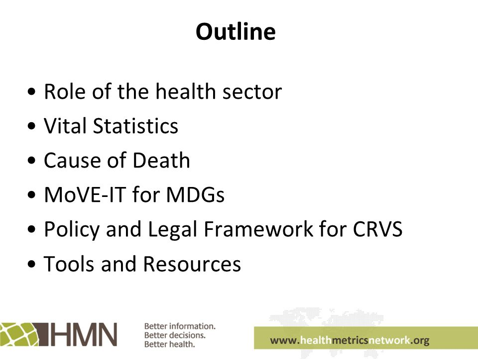 Outline Role of the health sector Vital Statistics Cause of Death MoVE-IT for MDGs Policy and Legal Framework for CRVS Tools and Resources