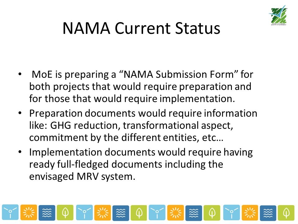 NAMA Current Status MoE is preparing a NAMA Submission Form for both projects that would require preparation and for those that would require implementation.