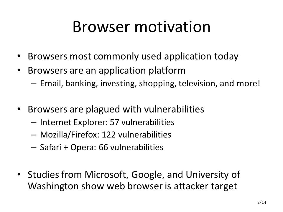 Browser motivation Browsers most commonly used application today Browsers are an application platform –  , banking, investing, shopping, television, and more.