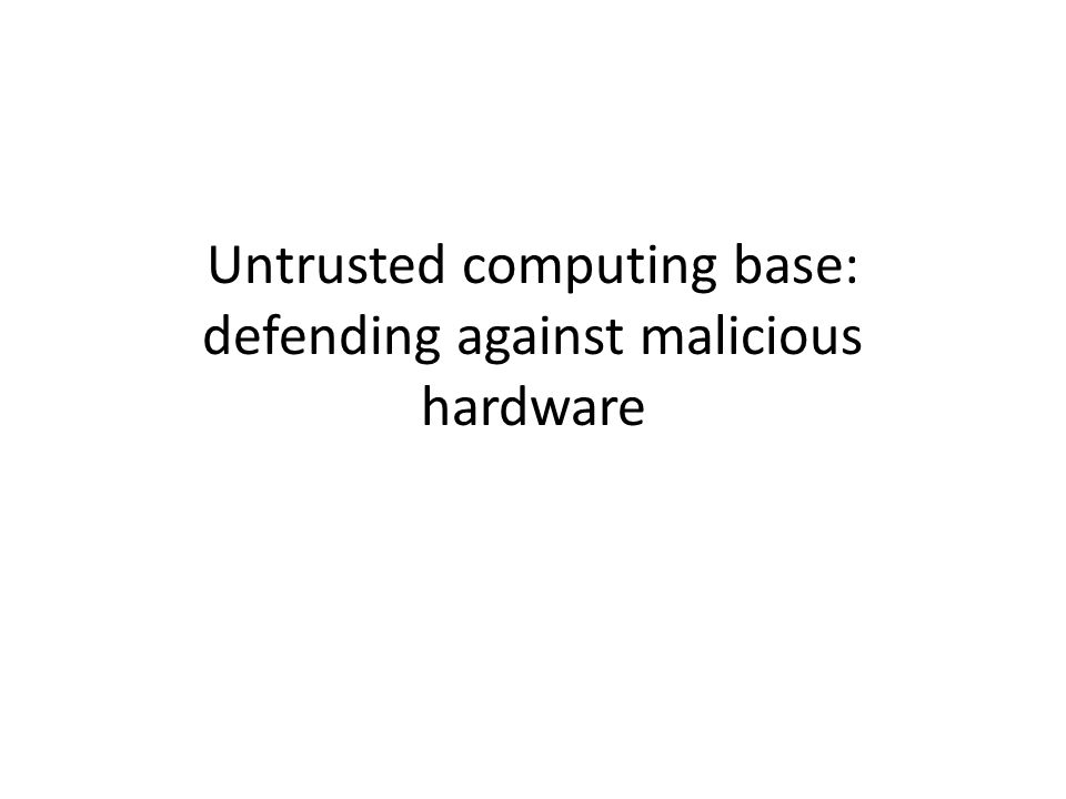 Untrusted computing base: defending against malicious hardware