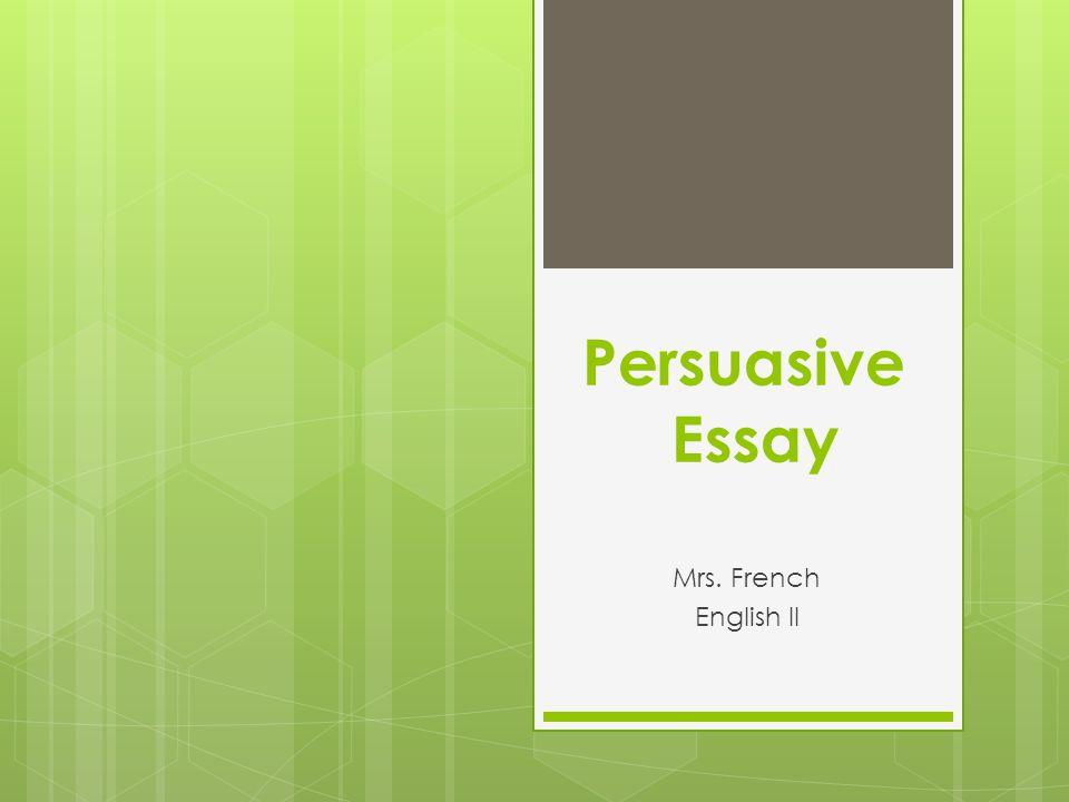 Persuasive Essay Mrs. French English II
