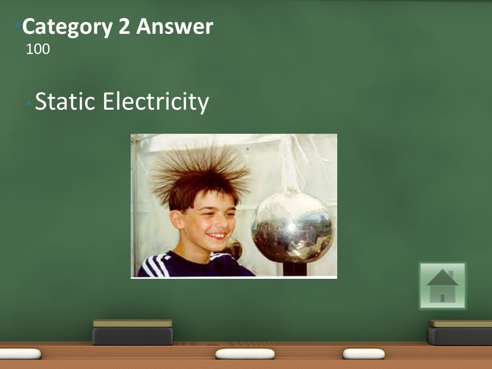 Static Electricity 100 Category 2 Answer