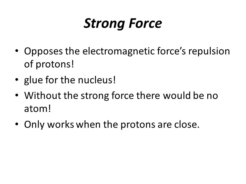 Strong Force Opposes the electromagnetic force's repulsion of protons.