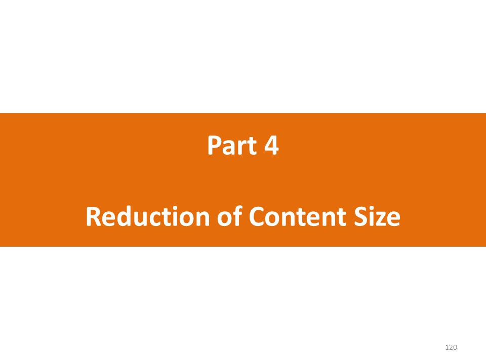 Part 4 Reduction of Content Size 120