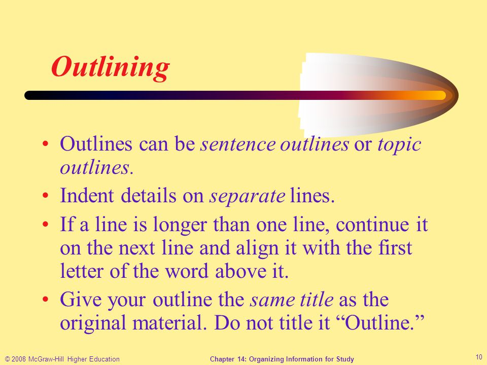 © 2008 McGraw-Hill Higher EducationChapter 14: Organizing Information for Study 10 Outlining Outlines can be sentence outlines or topic outlines.