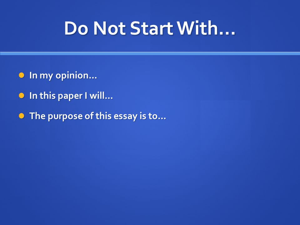 Do Not Start With... In my opinion... In my opinion...