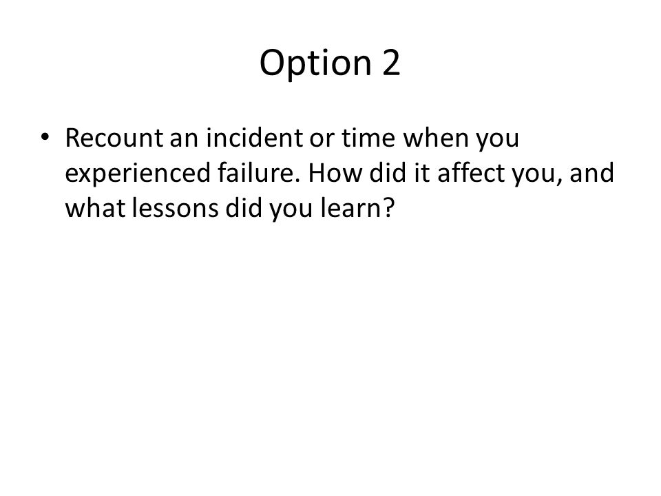 taking risks common application essay anecdote a short  option 2 recount an incident or time when you experienced failure