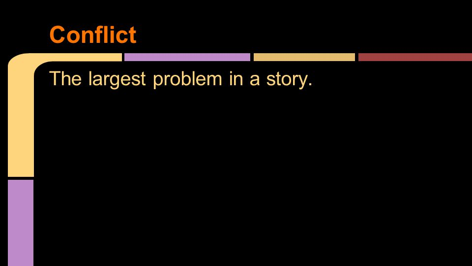 The largest problem in a story. Conflict