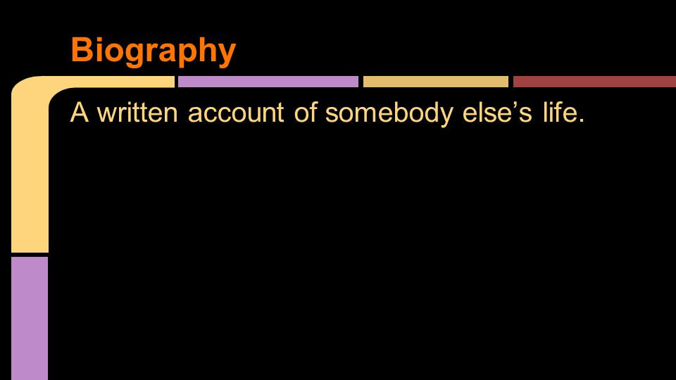 A written account of somebody else's life. Biography