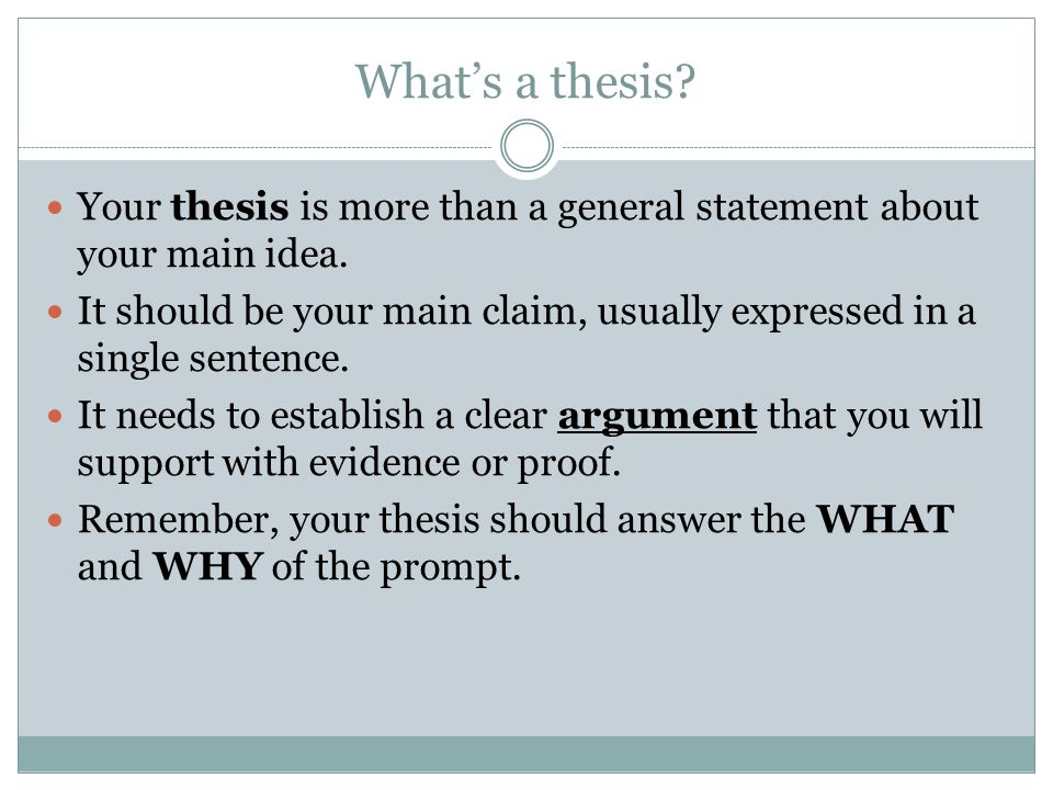 What's a thesis. Your thesis is more than a general statement about your main idea.