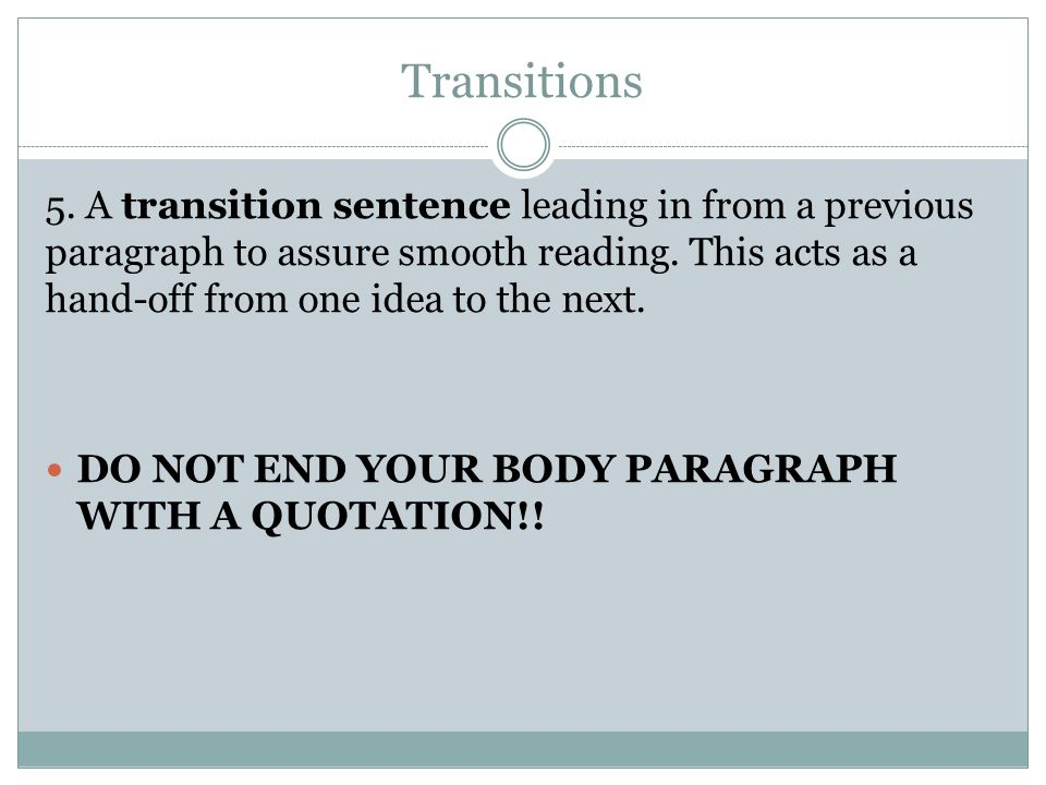 Transitions 5. A transition sentence leading in from a previous paragraph to assure smooth reading.