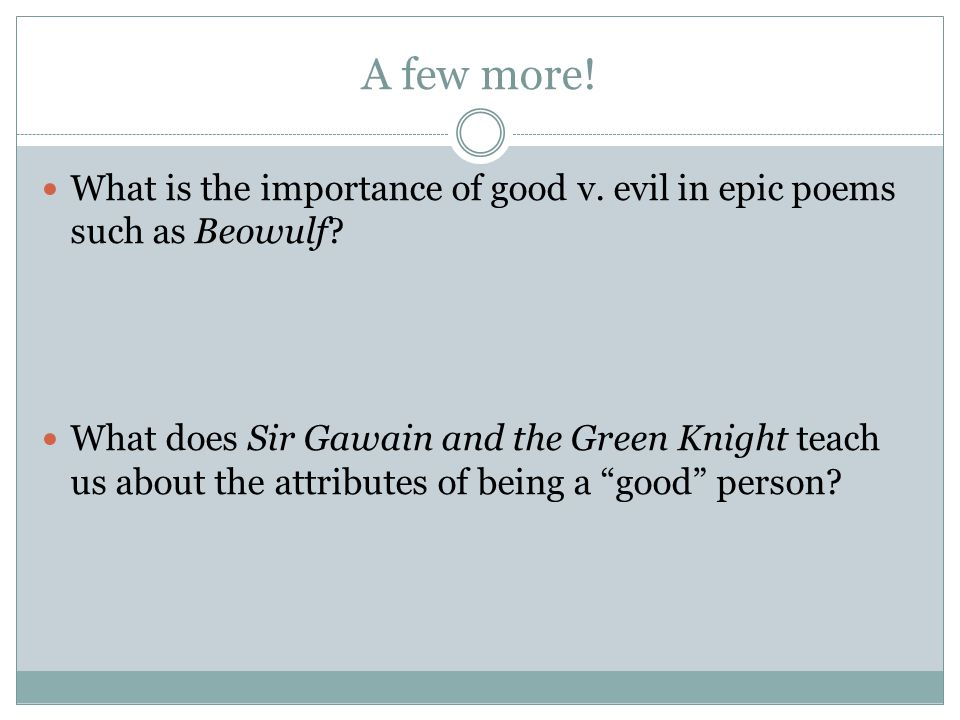 A few more. What is the importance of good v. evil in epic poems such as Beowulf.