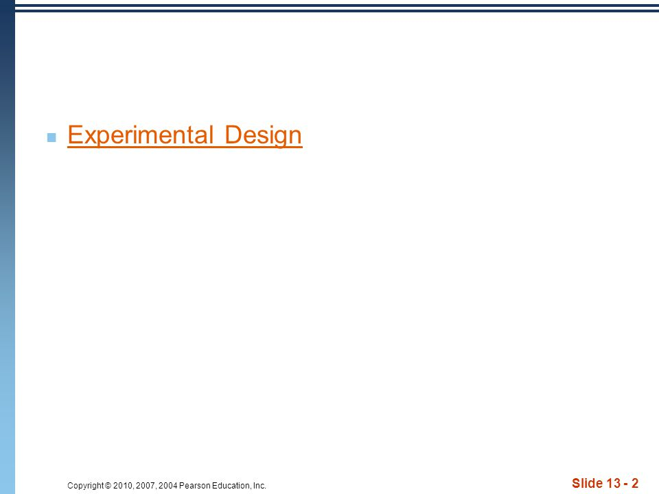 Copyright © 2010, 2007, 2004 Pearson Education, Inc. Experimental Design Slide