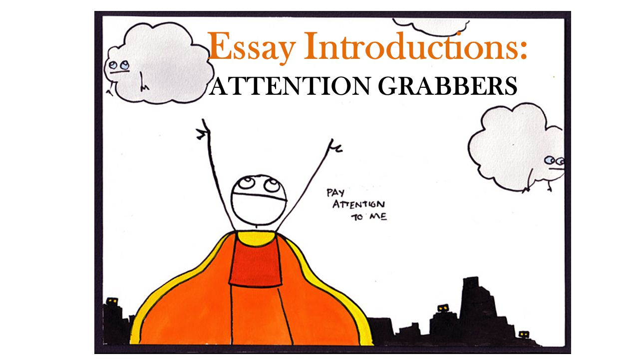 Essay Introductions: ATTENTION GRABBERS