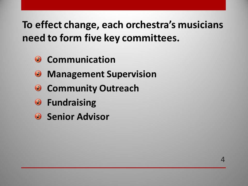 4 To effect change, each orchestra's musicians need to form five key committees.