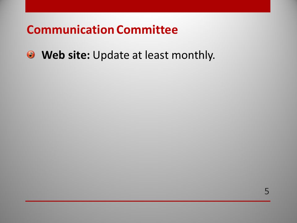 5 Communication Committee Web site: Update at least monthly.