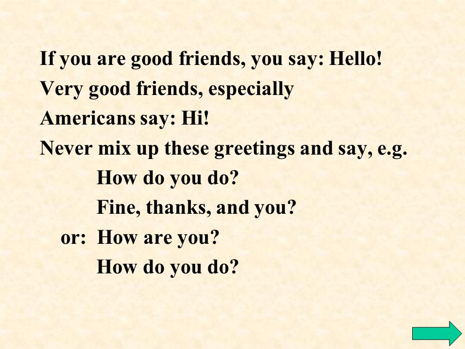 3. Hi is an informal greeting which is frequently used among peers.