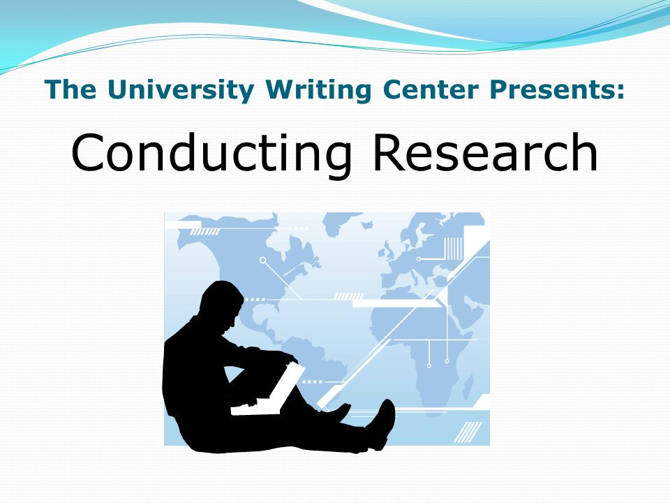 The University Writing Center Presents: Conducting Research
