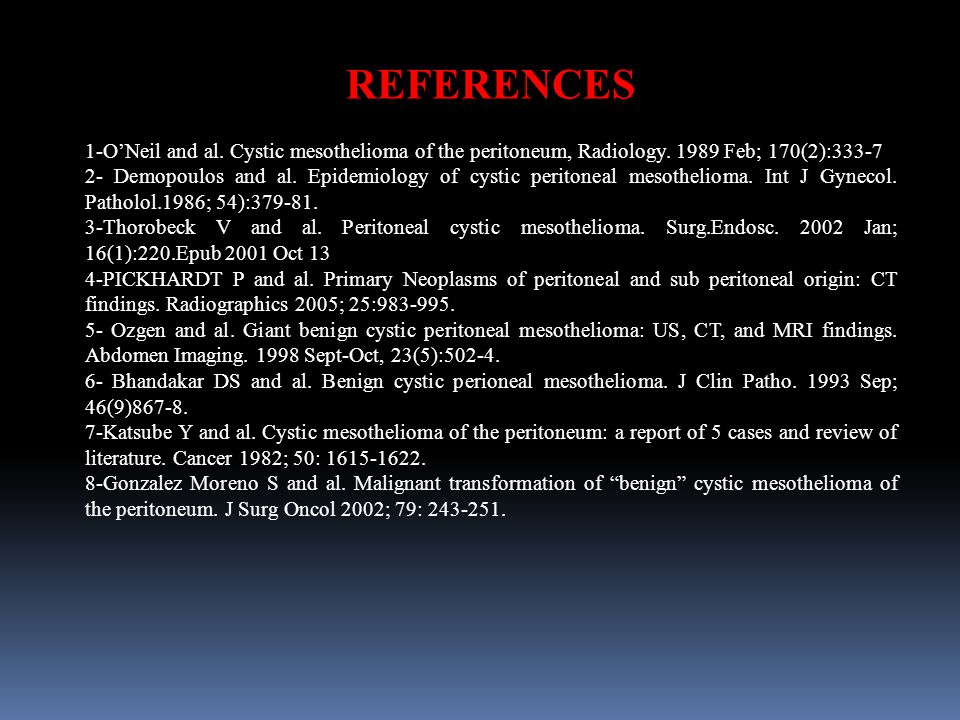 REFERENCES 1-O'Neil and al. Cystic mesothelioma of the peritoneum, Radiology.