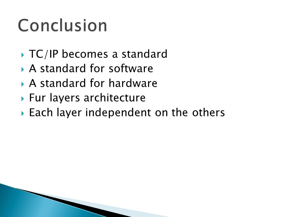  TC/IP becomes a standard  A standard for software  A standard for hardware  Fur layers architecture  Each layer independent on the others