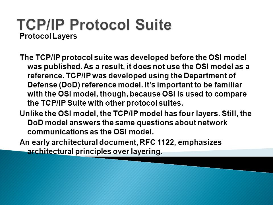Protocol Layers The TCP/IP protocol suite was developed before the OSI model was published.