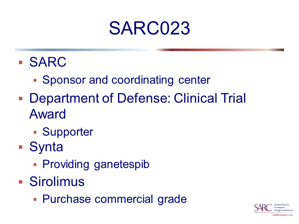SARC023  SARC  Sponsor and coordinating center  Department of Defense: Clinical Trial Award  Supporter  Synta  Providing ganetespib  Sirolimus  Purchase commercial grade