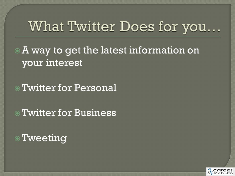  A way to get the latest information on your interest  Twitter for Personal  Twitter for Business  Tweeting