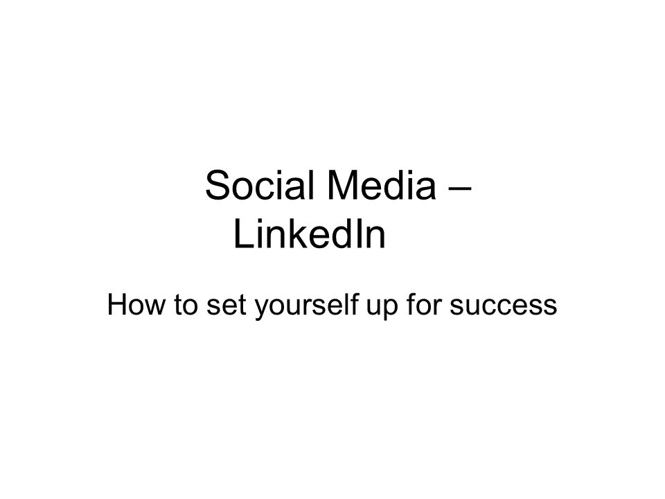 Social Media – LinkedIn How to set yourself up for success
