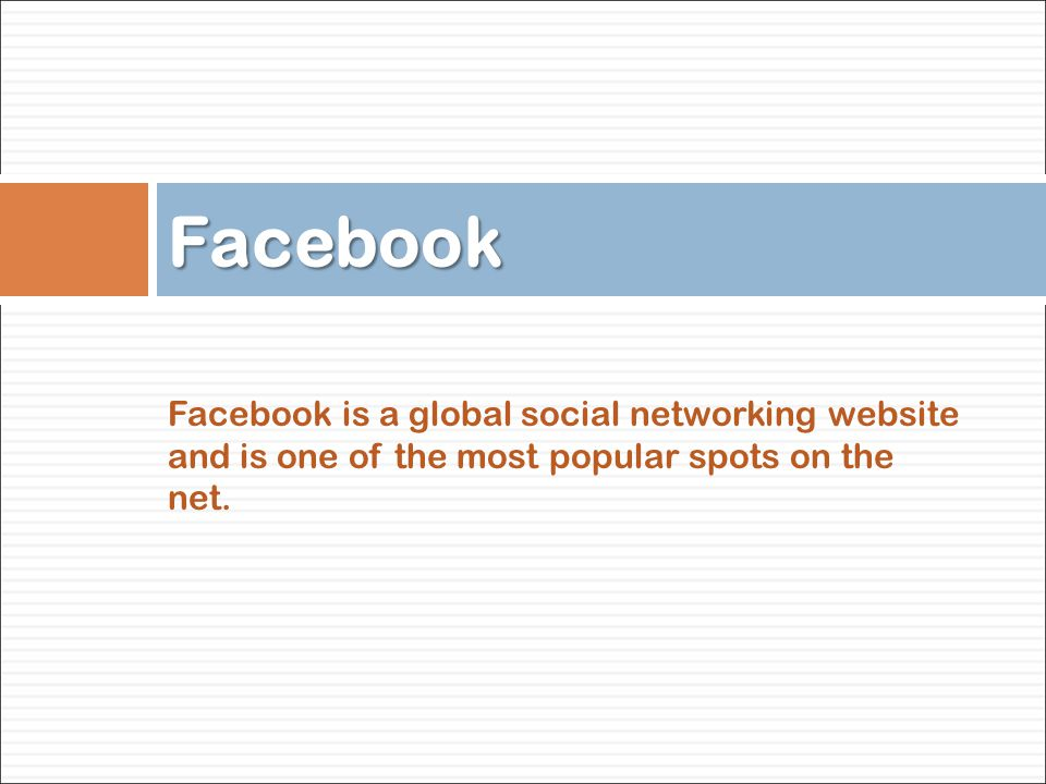 Facebook is a global social networking website and is one of the most popular spots on the net.